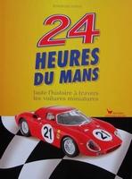 24 heures du Mans l'histoire à travers les voitures 1/43