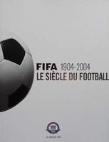 Fifa 1904 - 2004 - Le siècle du football