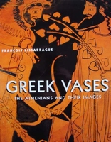 Greek Vases : The Athenians and Their Images