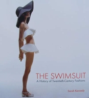 The Swimsuit - A History of Twentieth-Century Fashions
