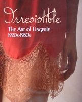 Irresistible: The Art of Lingerie 1920-1980