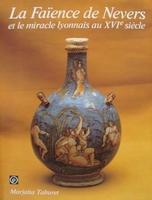 La Faïence de Nevers et le miracle lyonnais au XVIème siècle