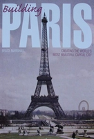 Building Paris - Creating the World's Most Beautiful Capital