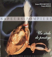 Sapeur - Pompiers - Un siècle de prestige