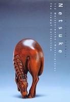 Netsuke - 112 Meisterwerke / Masterpieces