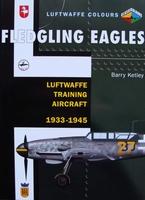 Fledgling Eagles : Luftwaffe Training Aircraft 1933-1945