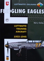 Fledgling Eagles : Luftwaffe Training Aircraft 1933-1945