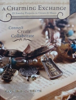 A Charming Exchange : 25 Jewelry Projects To Create & Share
