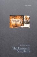 Karel Appel - The complete sculptures 1936-1990