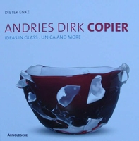 Andries Dirk Copier - Ideas in Glass : Unica and more